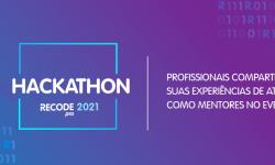 Hackathon Recode Pro 2021: 7 depoimentos de profissionais que atuaram como mentores